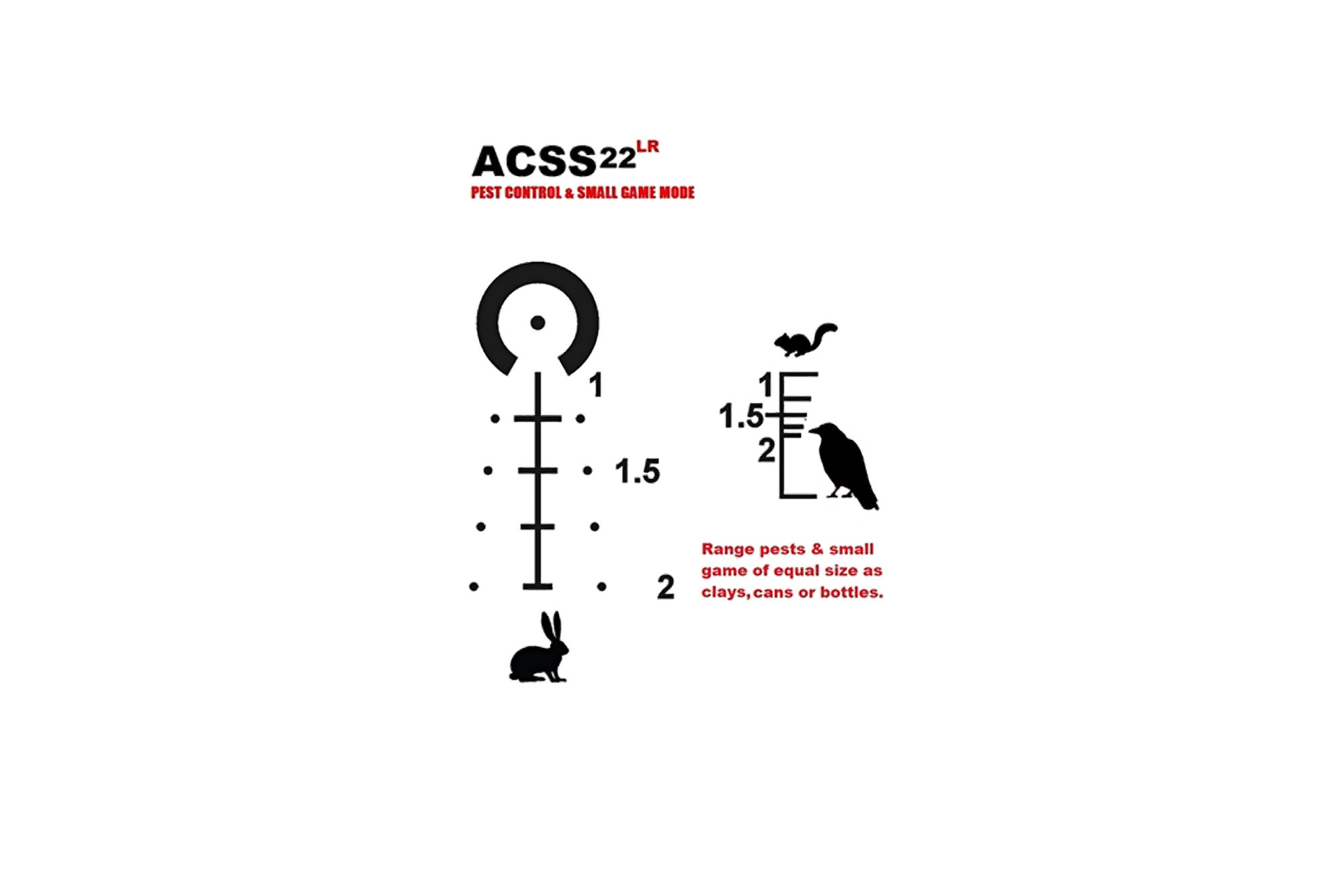 The 22lr acss reticle is great for range estimation and pest control or hunting